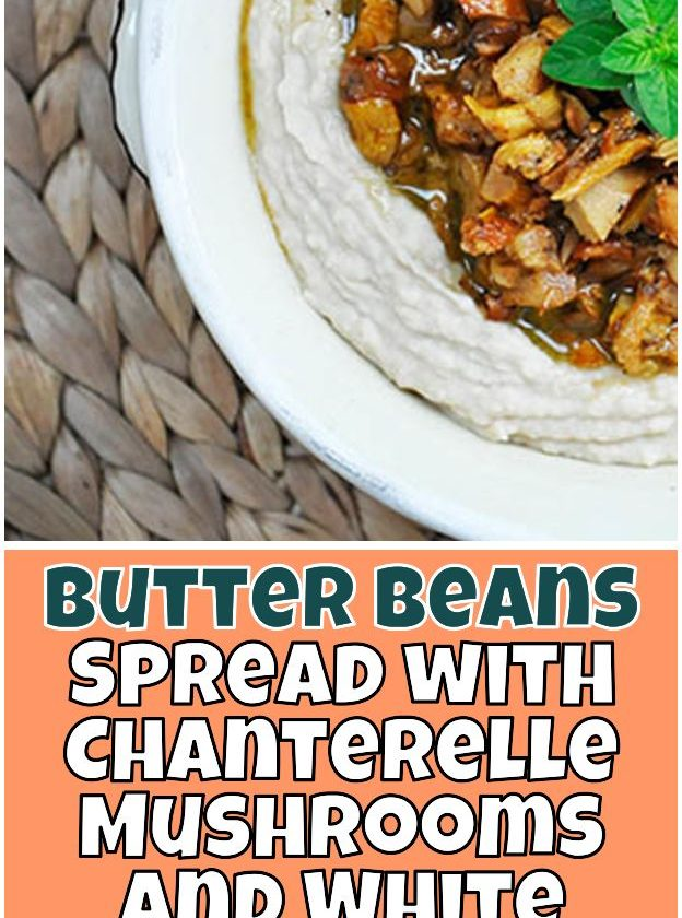 Butter Beans Spread with Chanterelle Mushrooms and White Wine. Looking for some ...