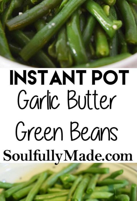 Instant Pot Garlic Butter Green Beans - Soulfully Made